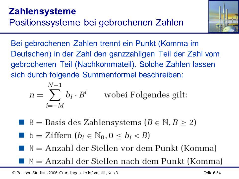 Folie 47/54© Pearson Studium 2006; Grundlagen der Informatik, Kap.3 Weitere Codes Gray-Code Beim Gray-Code zur Kodierung von Binärzahlen unterscheiden sich zwei aufeinanderfolgende Codewörter immer nur um genau ein Bit.