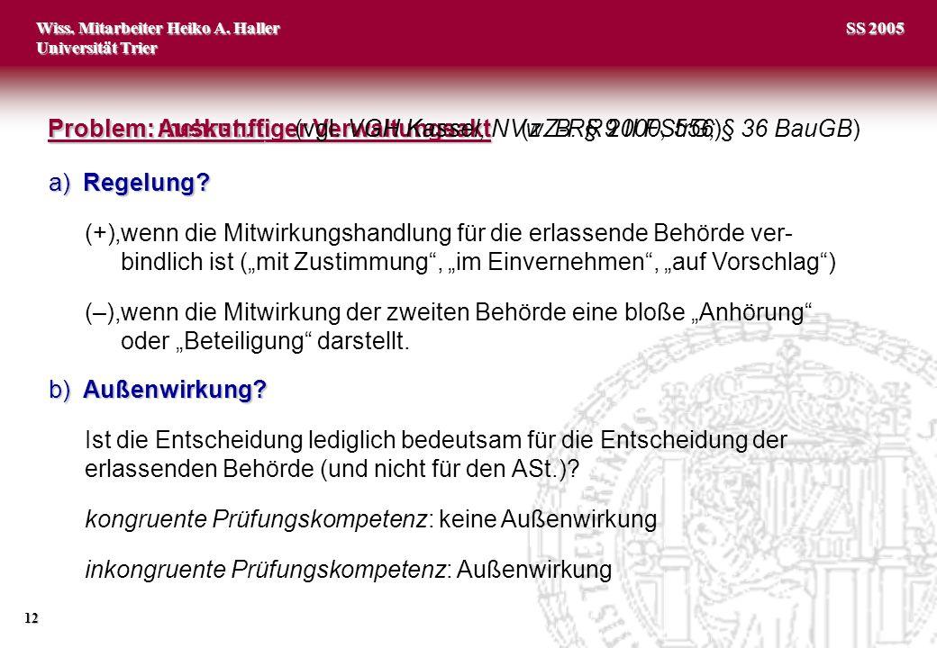 Wiss. Mitarbeiter Heiko A. Haller Universität Trier 12 SS 2005 Problem: mehrstufiger Verwaltungsakt Problem: mehrstufiger Verwaltungsakt (z. B. § 9 II