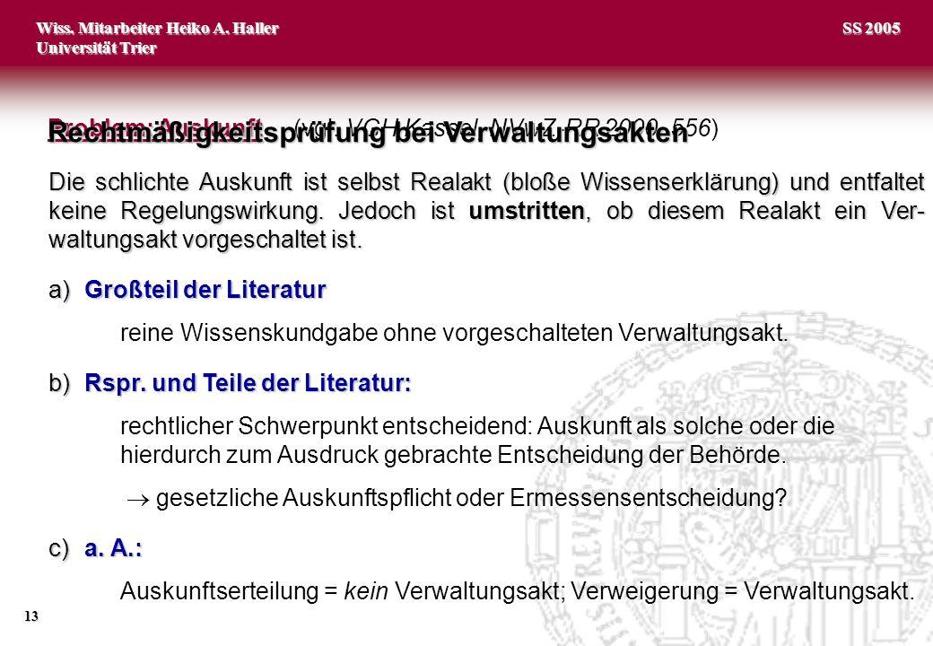 Wiss. Mitarbeiter Heiko A. Haller Universität Trier 13 SS 2005 Problem: Auskunft Problem: Auskunft (vgl. VGH Kassel, NVwZ-RR 2000, 556) Die schlichte