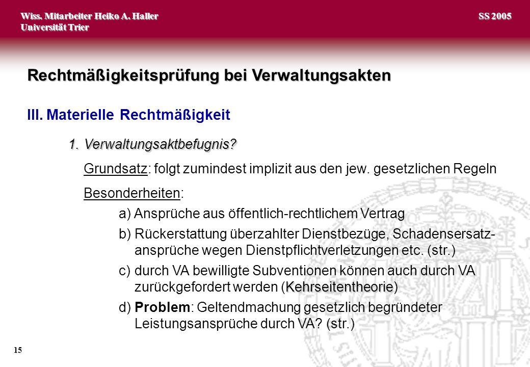 Wiss. Mitarbeiter Heiko A. Haller Universität Trier 15 SS 2005 1.Verwaltungsaktbefugnis? Grundsatz: folgt zumindest implizit aus den jew. gesetzlichen