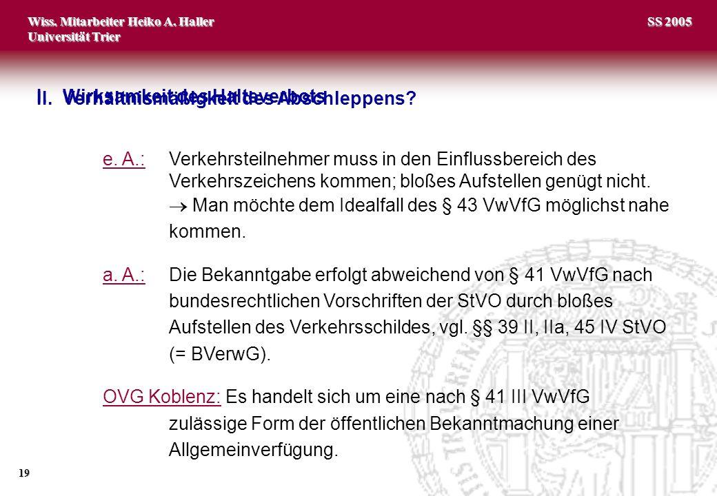 Wiss. Mitarbeiter Heiko A. Haller Universität Trier 19 SS 2005 II.Verhältnismäßigkeit des Abschleppens? e. A.:Verkehrsteilnehmer muss in den Einflussb