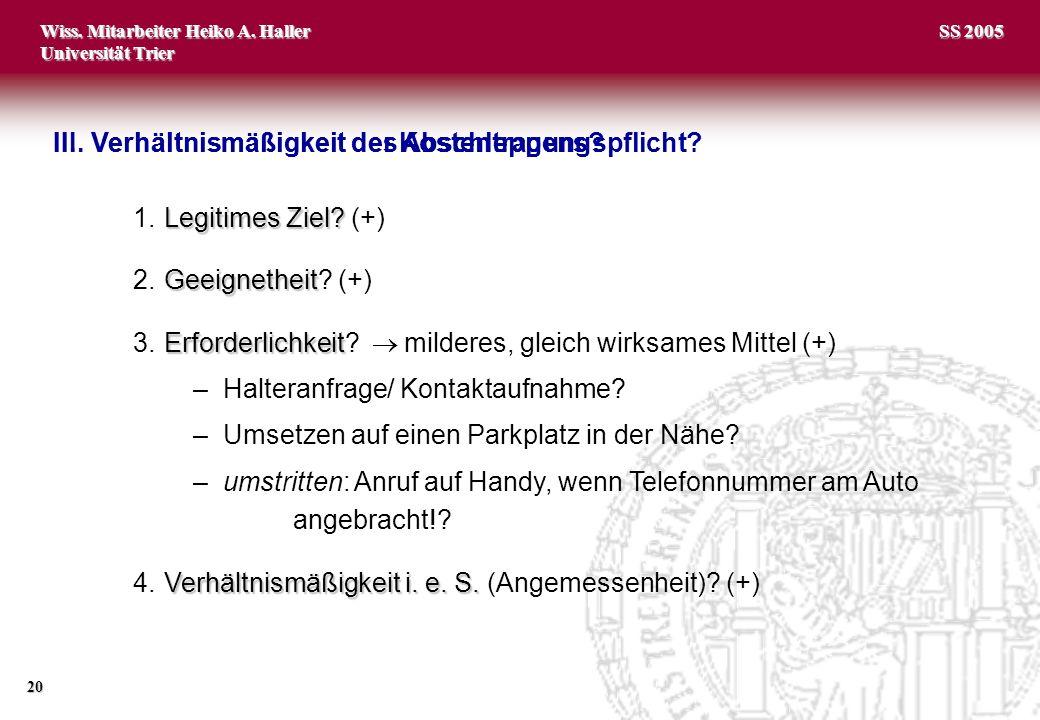Wiss. Mitarbeiter Heiko A. Haller Universität Trier 20 SS 2005 Legitimes Ziel? 1.Legitimes Ziel? (+) Geeignetheit 2.Geeignetheit? (+) Erforderlichkeit