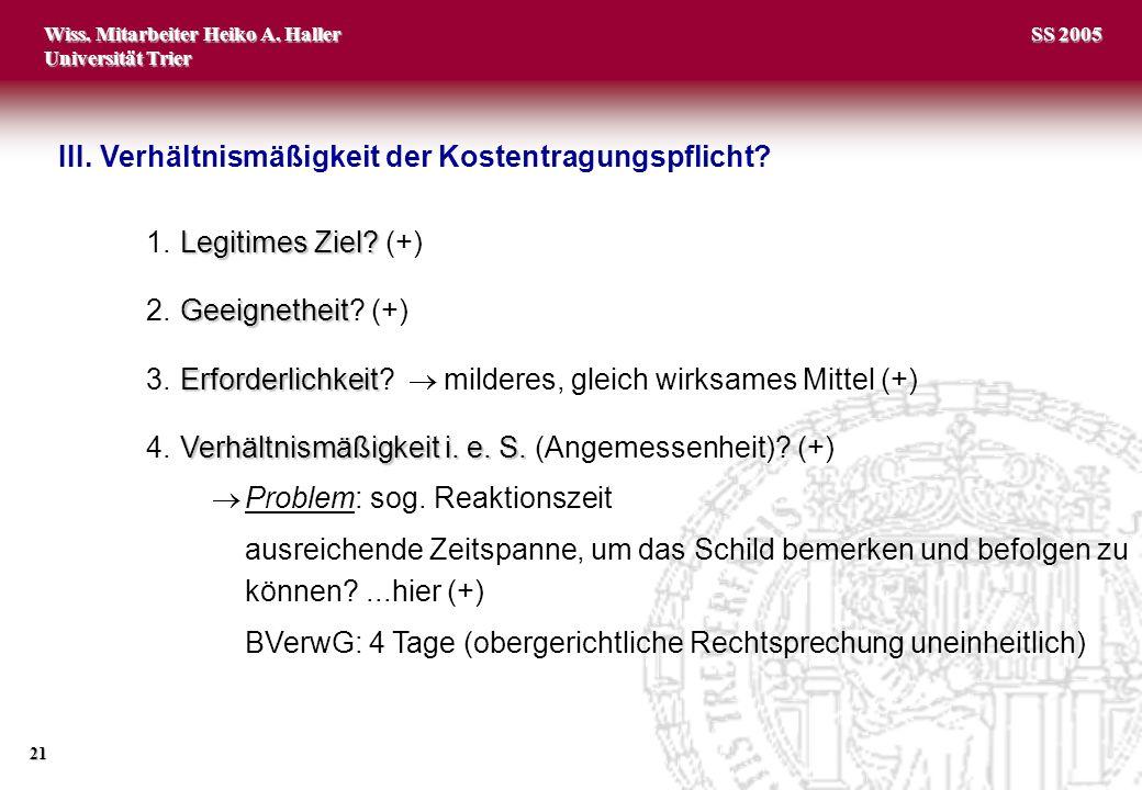 Wiss. Mitarbeiter Heiko A. Haller Universität Trier 21 SS 2005 Legitimes Ziel? 1.Legitimes Ziel? (+) Geeignetheit 2.Geeignetheit? (+) Erforderlichkeit