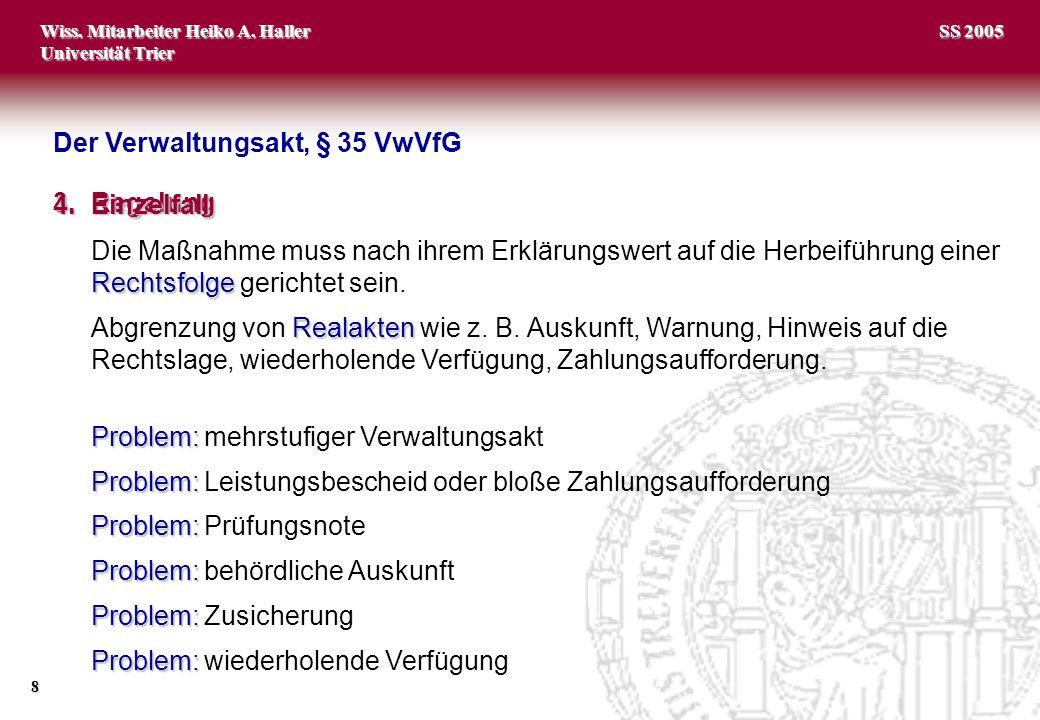 Wiss. Mitarbeiter Heiko A. Haller Universität Trier 8 SS 2005 3.Regelung Rechtsfolge Die Maßnahme muss nach ihrem Erklärungswert auf die Herbeiführung