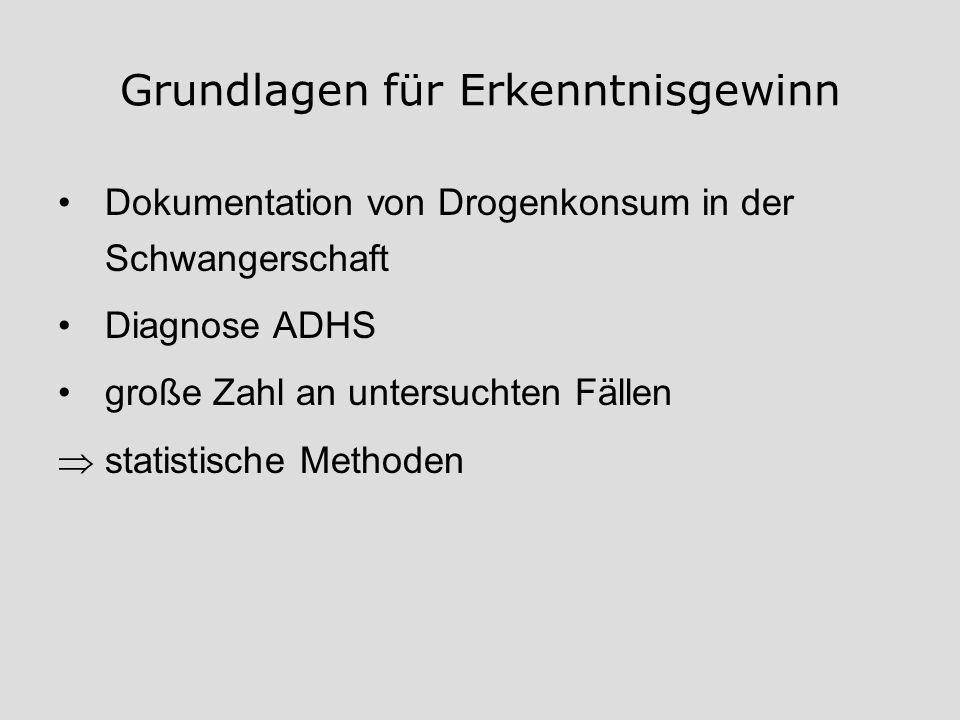 Grundlagen für Erkenntnisgewinn Dokumentation von Drogenkonsum in der Schwangerschaft Diagnose ADHS große Zahl an untersuchten Fällen statistische Met