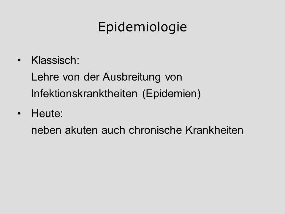Epidemiologie Klassisch: Lehre von der Ausbreitung von Infektionskranktheiten (Epidemien) Heute: neben akuten auch chronische Krankheiten