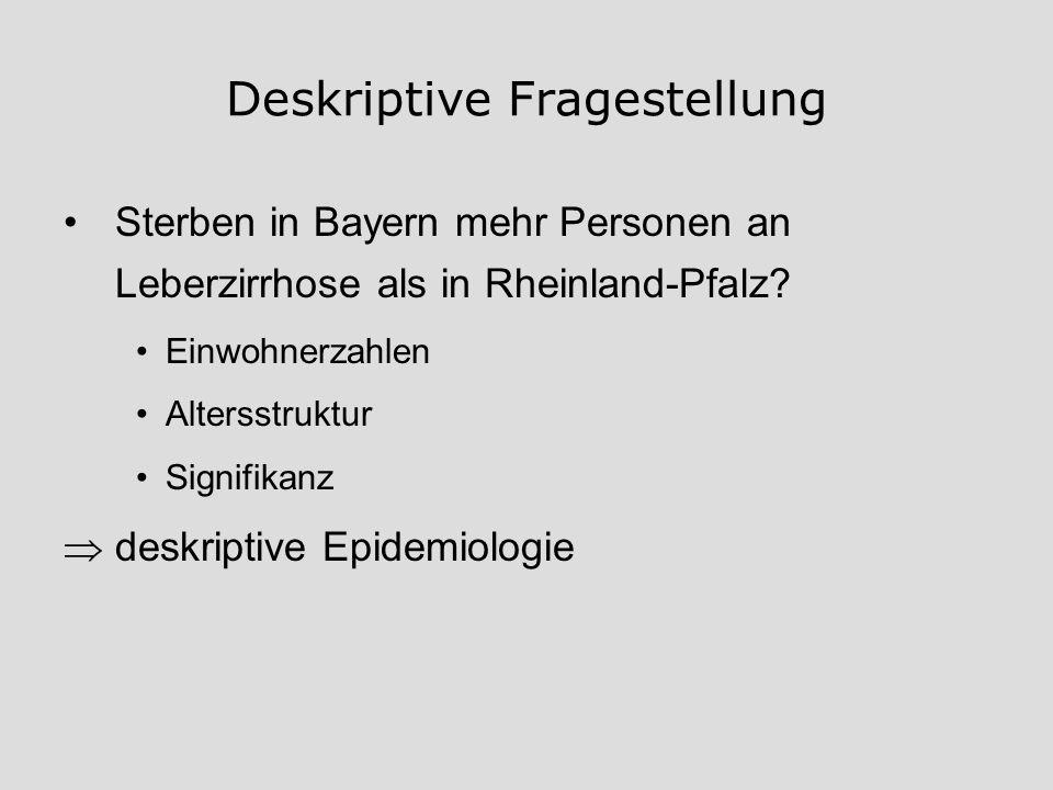 Deskriptive Fragestellung Sterben in Bayern mehr Personen an Leberzirrhose als in Rheinland-Pfalz? Einwohnerzahlen Altersstruktur Signifikanz deskript