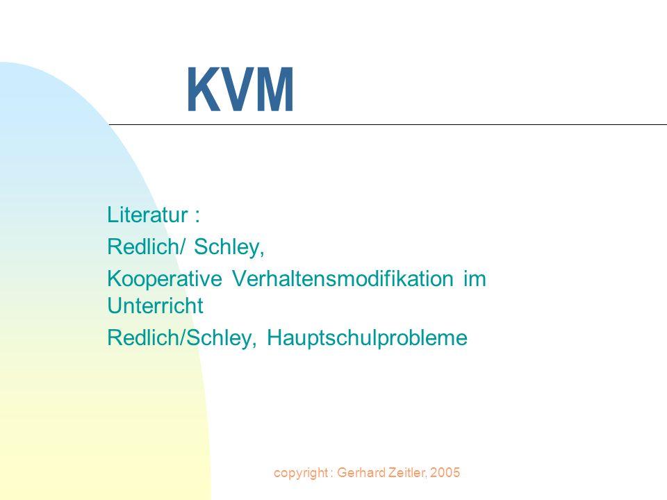 copyright : Gerhard Zeitler, 2005 KVM - Handlungsstrategie - Durchführung des Interventionsplans - n Methodeneinsatz / Erfolgsprüfung n Stabilisierung n Abschlussbewertung