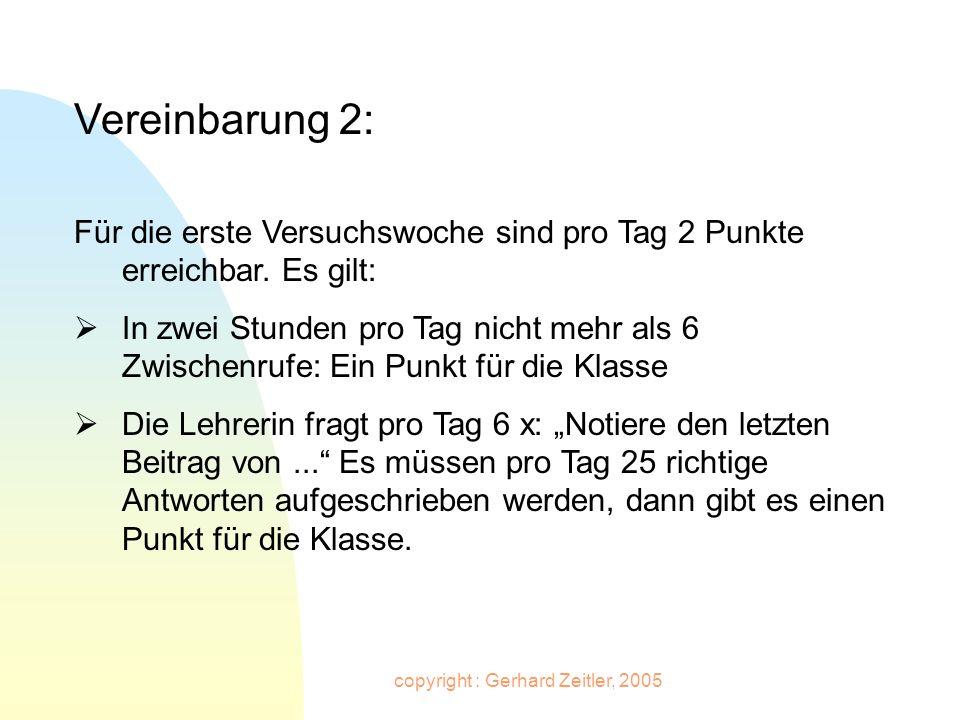 copyright : Gerhard Zeitler, 2005 Vereinbarung 2: Für die erste Versuchswoche sind pro Tag 2 Punkte erreichbar. Es gilt: In zwei Stunden pro Tag nicht