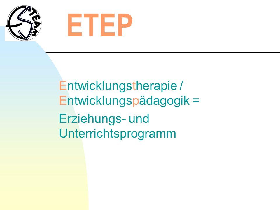 ETEP Entwicklungstherapie / Entwicklungspädagogik = Erziehungs- und Unterrichtsprogramm