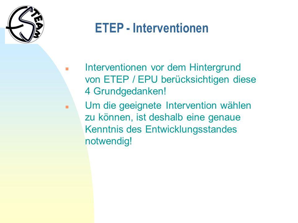 ETEP - Interventionen n Interventionen vor dem Hintergrund von ETEP / EPU berücksichtigen diese 4 Grundgedanken! n Um die geeignete Intervention wähle