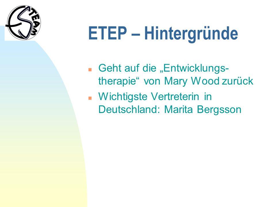 ETEP – Grundannahmen 1 n Entwicklung (auch des Verhaltens) erfolgt in aufeinander aufbauenden Stufen n Verhaltensstörungen werden als Entwicklungsverzögerung verstanden n Unterscheidung zwischen Lebensalter und Entwicklungsalter
