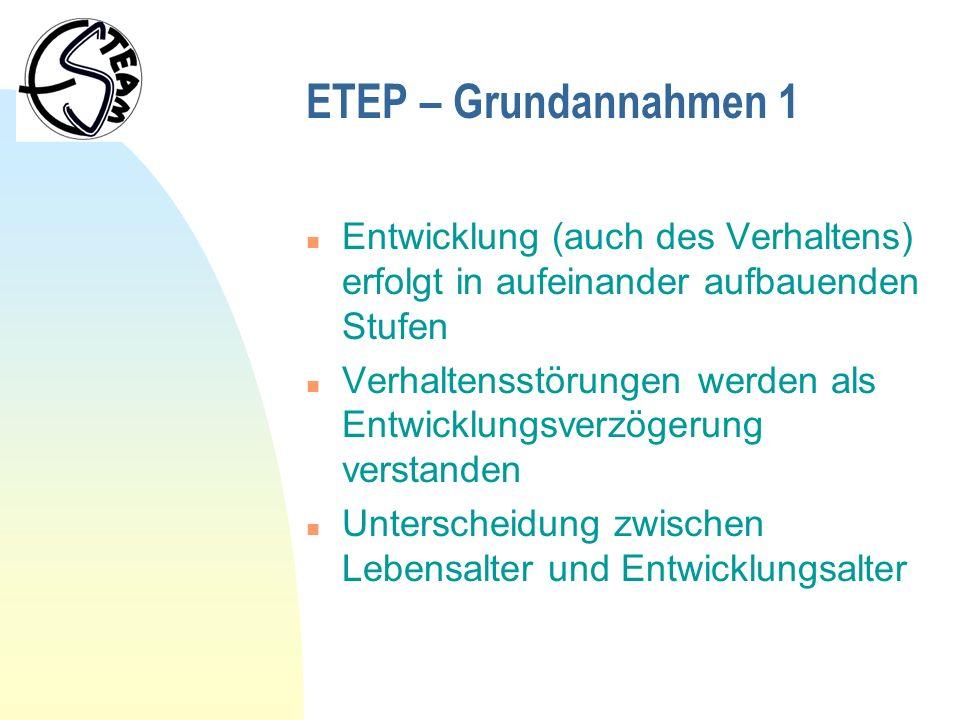 ETEP – Grundannahmen 1 n Entwicklung (auch des Verhaltens) erfolgt in aufeinander aufbauenden Stufen n Verhaltensstörungen werden als Entwicklungsverz