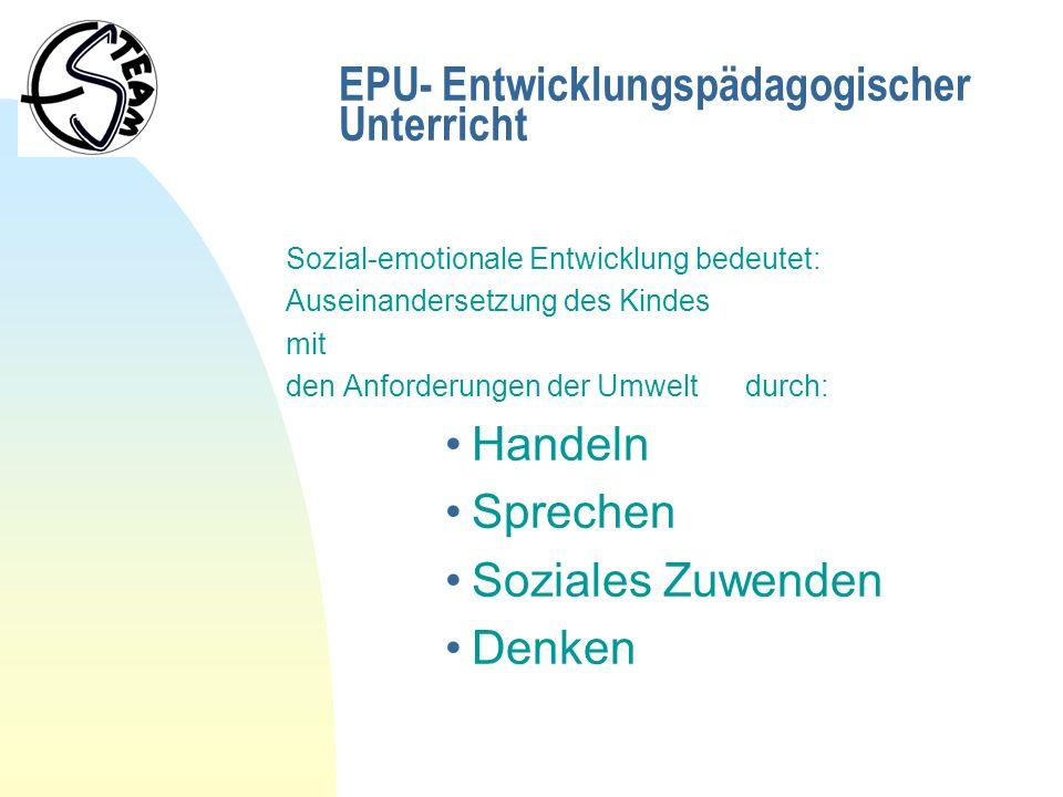 EPU- Entwicklungspädagogischer Unterricht Sozial-emotionale Entwicklung bedeutet: Auseinandersetzung des Kindes mit den Anforderungen der Umwelt durch