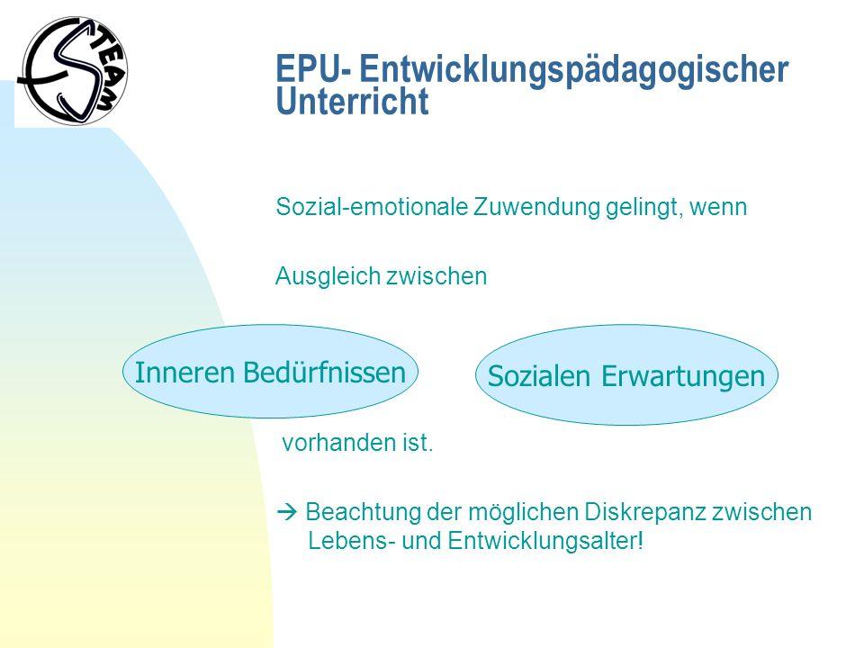 EPU- Entwicklungspädagogischer Unterricht Sozial-emotionale Zuwendung gelingt, wenn Ausgleich zwischen und vorhanden ist. Beachtung der möglichen Disk