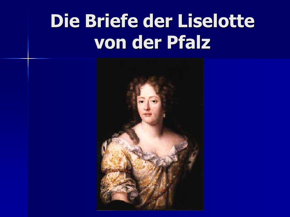 Biographie Herzogin Elisabeth Charlotte von Orléans besser: Liselotte von der Pfalz besser: Liselotte von der Pfalz ihren Namen von Großmutter Elisabeth Stuart ihren Namen von Großmutter Elisabeth Stuart geboren am 27.