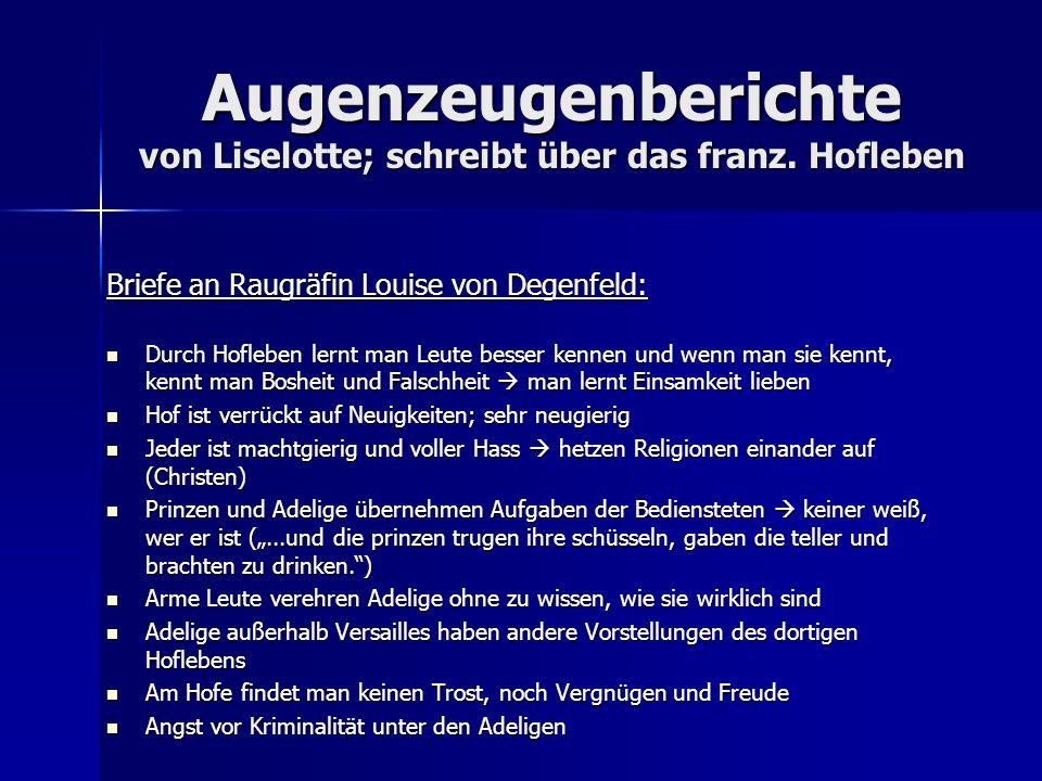 Augenzeugenberichte von Liselotte; schreibt über das franz. Hofleben Briefe an Raugräfin Louise von Degenfeld: Durch Hofleben lernt man Leute besser k