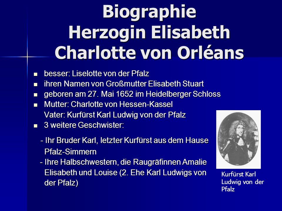 Biographie Herzogin Elisabeth Charlotte von Orléans besser: Liselotte von der Pfalz besser: Liselotte von der Pfalz ihren Namen von Großmutter Elisabe