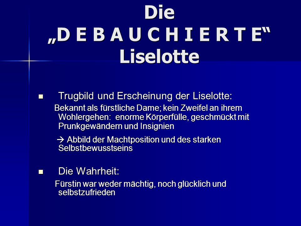 Die D E B A U C H I E R T E Liselotte Trugbild und Erscheinung der Liselotte: Trugbild und Erscheinung der Liselotte: Bekannt als fürstliche Dame; kei