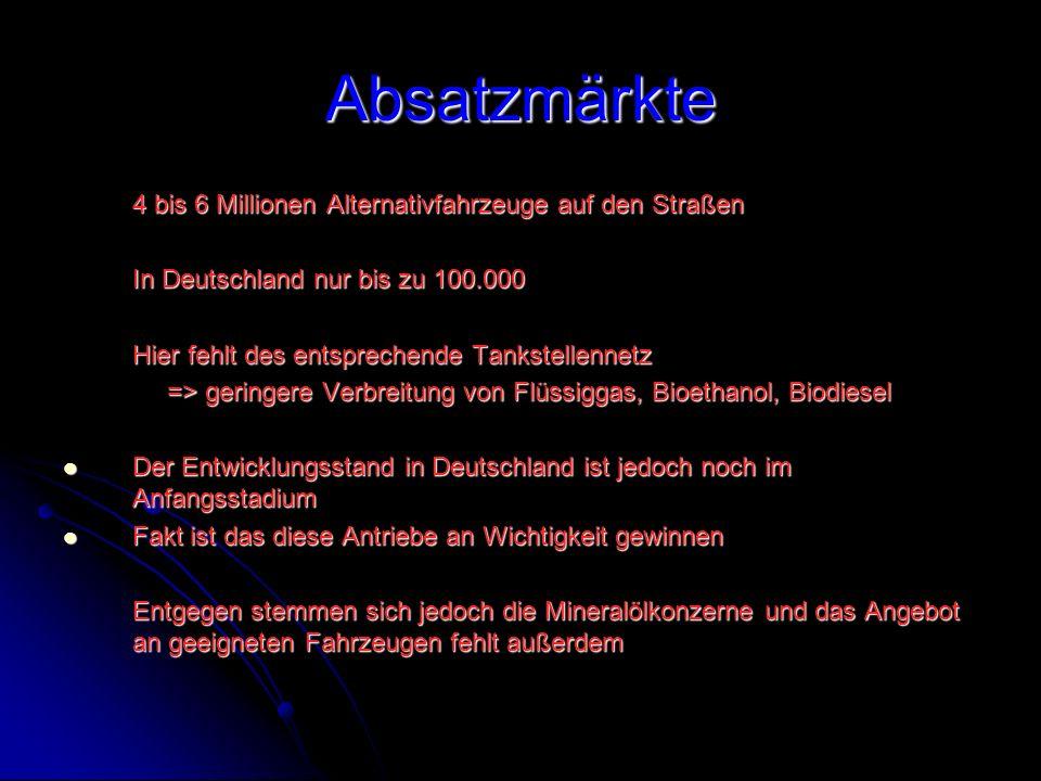 Absatzmärkte 4 bis 6 Millionen Alternativfahrzeuge auf den Straßen In Deutschland nur bis zu 100.000 Hier fehlt des entsprechende Tankstellennetz => g