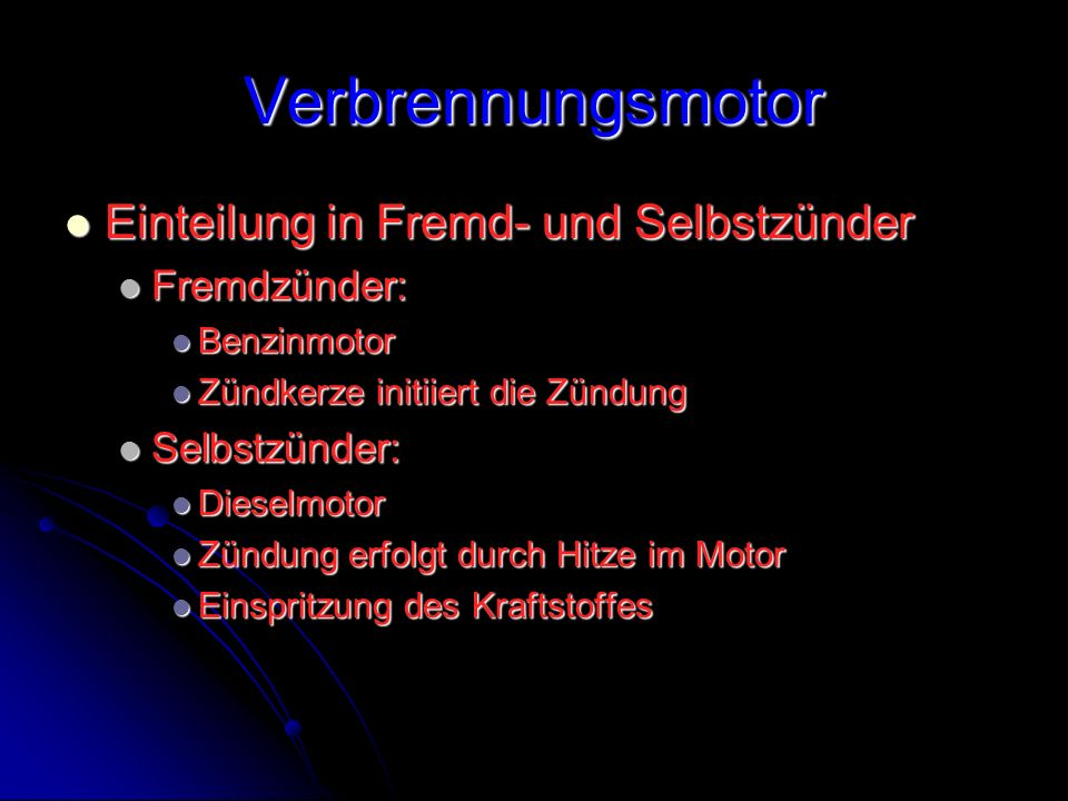 Verbrennungsmotor Einteilung in Fremd- und Selbstzünder Einteilung in Fremd- und Selbstzünder Fremdzünder: Fremdzünder: Benzinmotor Benzinmotor Zündke