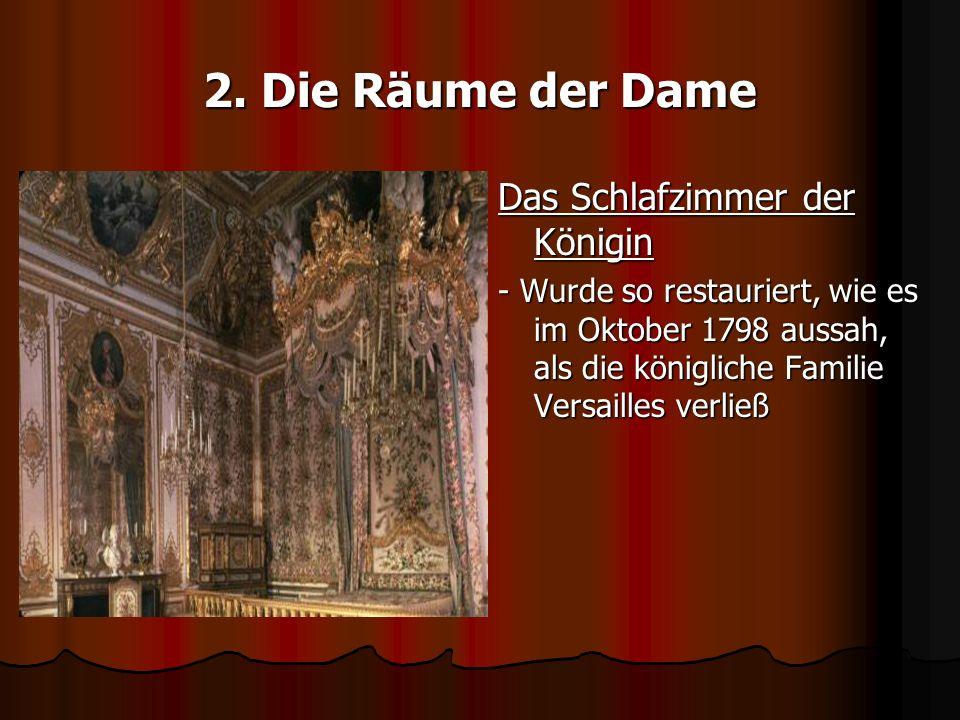 2. Die Räume der Dame Das Schlafzimmer der Königin - Wurde so restauriert, wie es im Oktober 1798 aussah, als die königliche Familie Versailles verlie