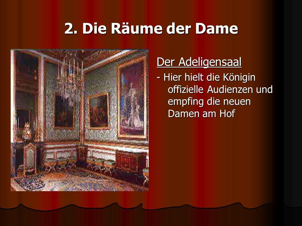 2. Die Räume der Dame Der Adeligensaal - Hier hielt die Königin offizielle Audienzen und empfing die neuen Damen am Hof
