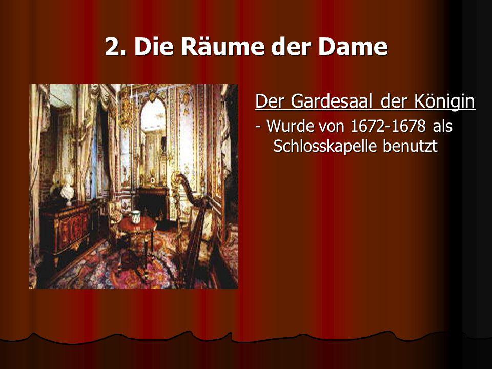 2. Die Räume der Dame Der Gardesaal der Königin - Wurde von 1672-1678 als Schlosskapelle benutzt