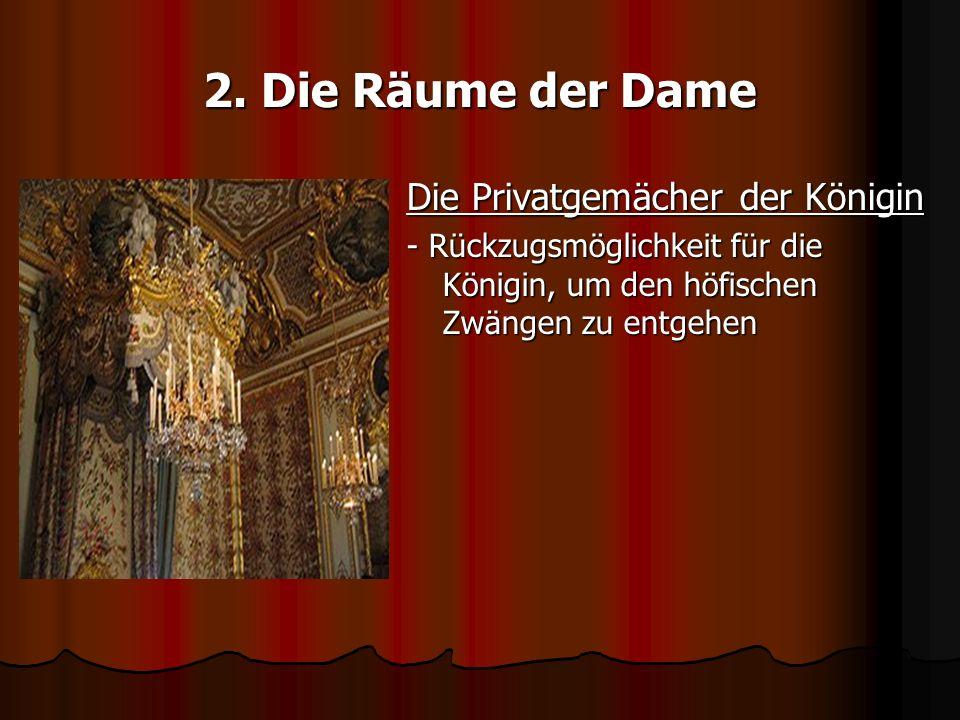 2. Die Räume der Dame Die Privatgemächer der Königin - Rückzugsmöglichkeit für die Königin, um den höfischen Zwängen zu entgehen