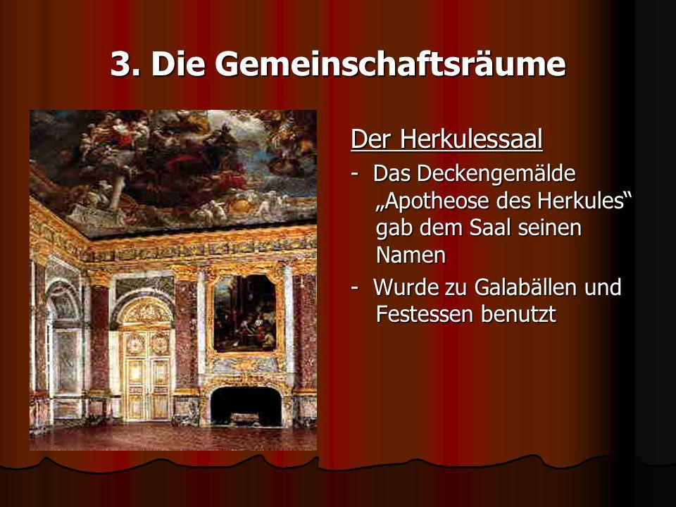 3. Die Gemeinschaftsräume Der Herkulessaal - Das Deckengemälde Apotheose des Herkules gab dem Saal seinen Namen - Wurde zu Galabällen und Festessen be