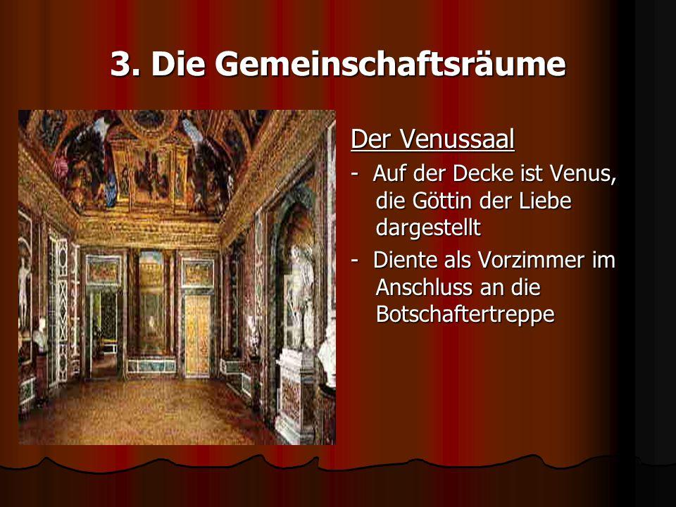 3. Die Gemeinschaftsräume Der Venussaal - Auf der Decke ist Venus, die Göttin der Liebe dargestellt - Diente als Vorzimmer im Anschluss an die Botscha
