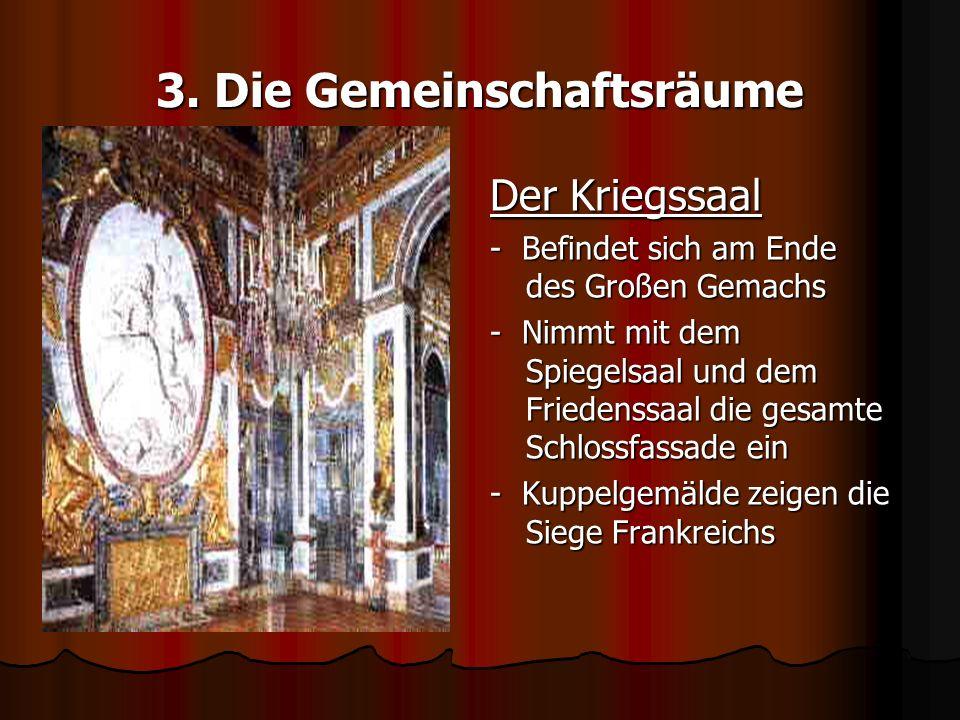 3. Die Gemeinschaftsräume Der Kriegssaal - Befindet sich am Ende des Großen Gemachs - Nimmt mit dem Spiegelsaal und dem Friedenssaal die gesamte Schlo