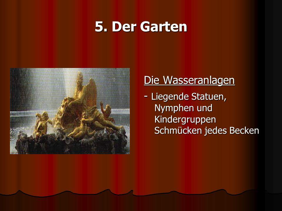 5. Der Garten Die Wasseranlagen - Liegende Statuen, Nymphen und Kindergruppen Schmücken jedes Becken