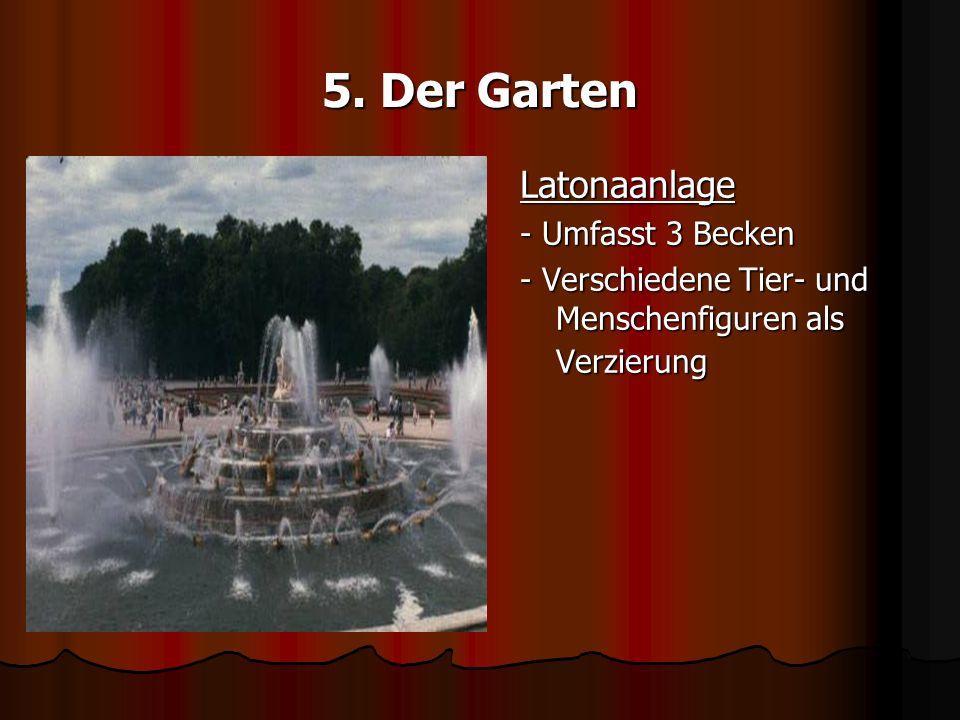 5. Der Garten Latonaanlage - Umfasst 3 Becken - Verschiedene Tier- und Menschenfiguren als Verzierung