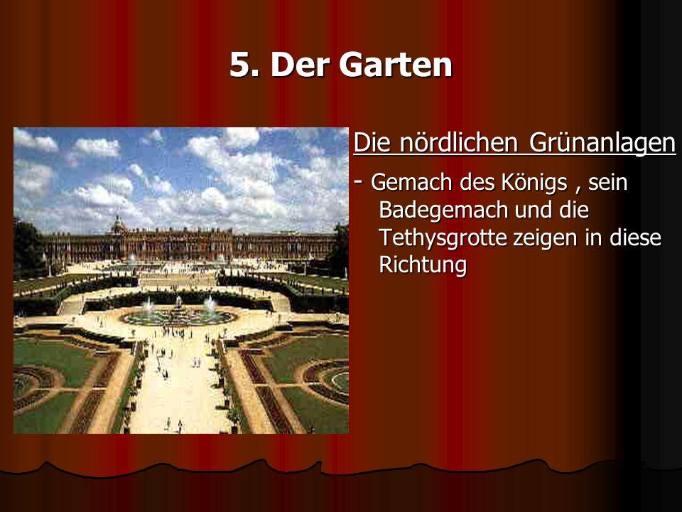 5. Der Garten Die nördlichen Grünanlagen - Gemach des Königs, sein Badegemach und die Tethysgrotte zeigen in diese Richtung