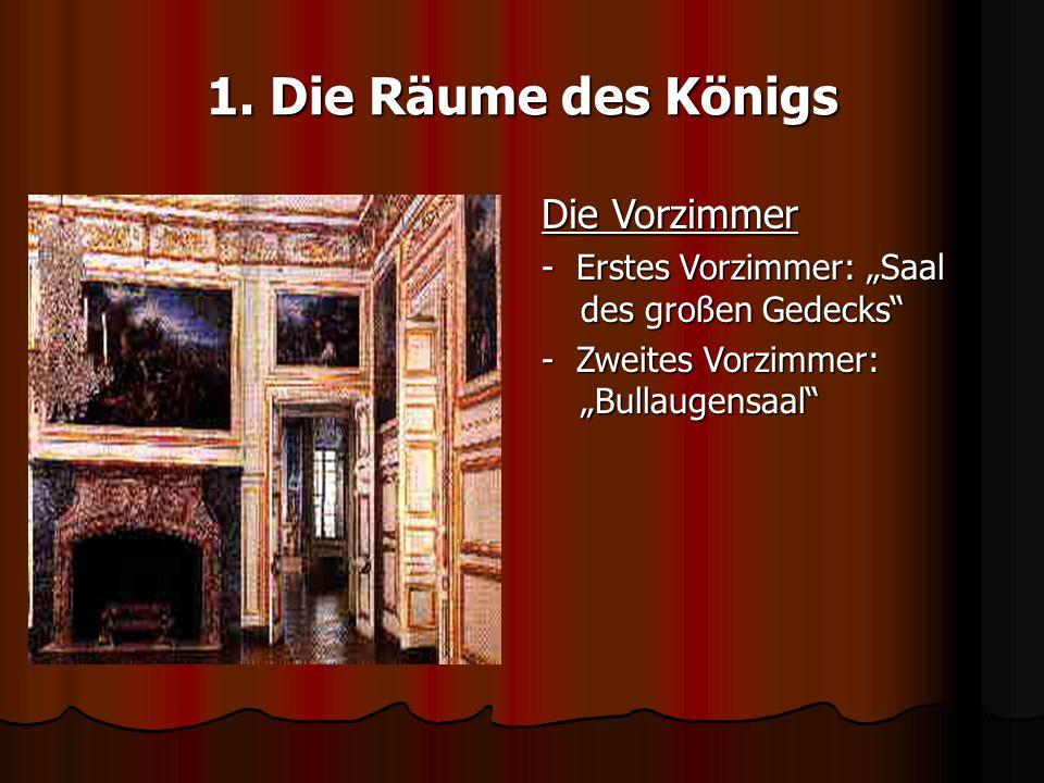 1. Die Räume des Königs Die Vorzimmer - Erstes Vorzimmer: Saal des großen Gedecks - Zweites Vorzimmer: Bullaugensaal