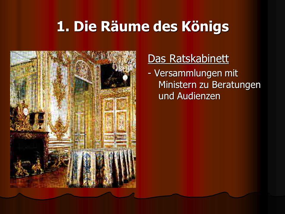 Das Ratskabinett - Versammlungen mit Ministern zu Beratungen und Audienzen 1. Die Räume des Königs
