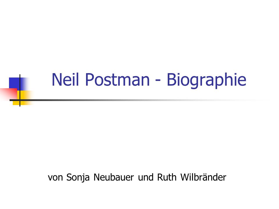 von Sonja Neubauer und Ruth Wilbränder Neil Postman - Bibliographie Technopoly.