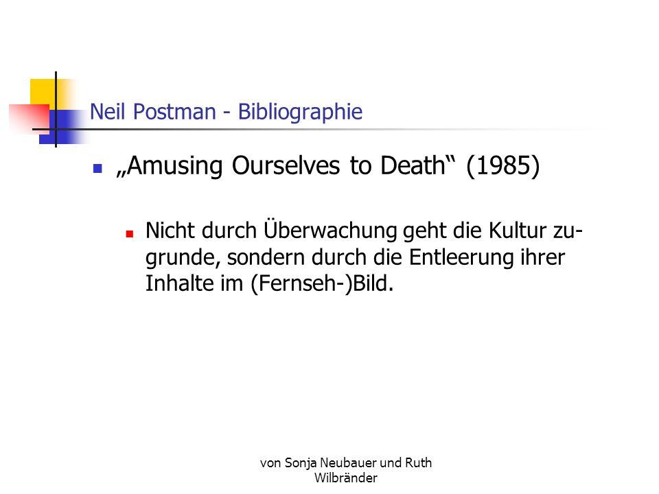 von Sonja Neubauer und Ruth Wilbränder Neil Postman - Bibliographie The Disappearance of Childhood (1984) Kindheit ist kein biologisches, sondern ein