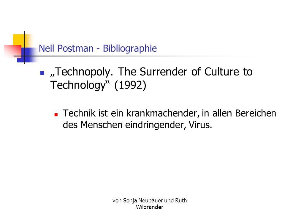 von Sonja Neubauer und Ruth Wilbränder Neil Postman - Bibliographie Amusing Ourselves to Death (1985) Nicht durch Überwachung geht die Kultur zu- grun