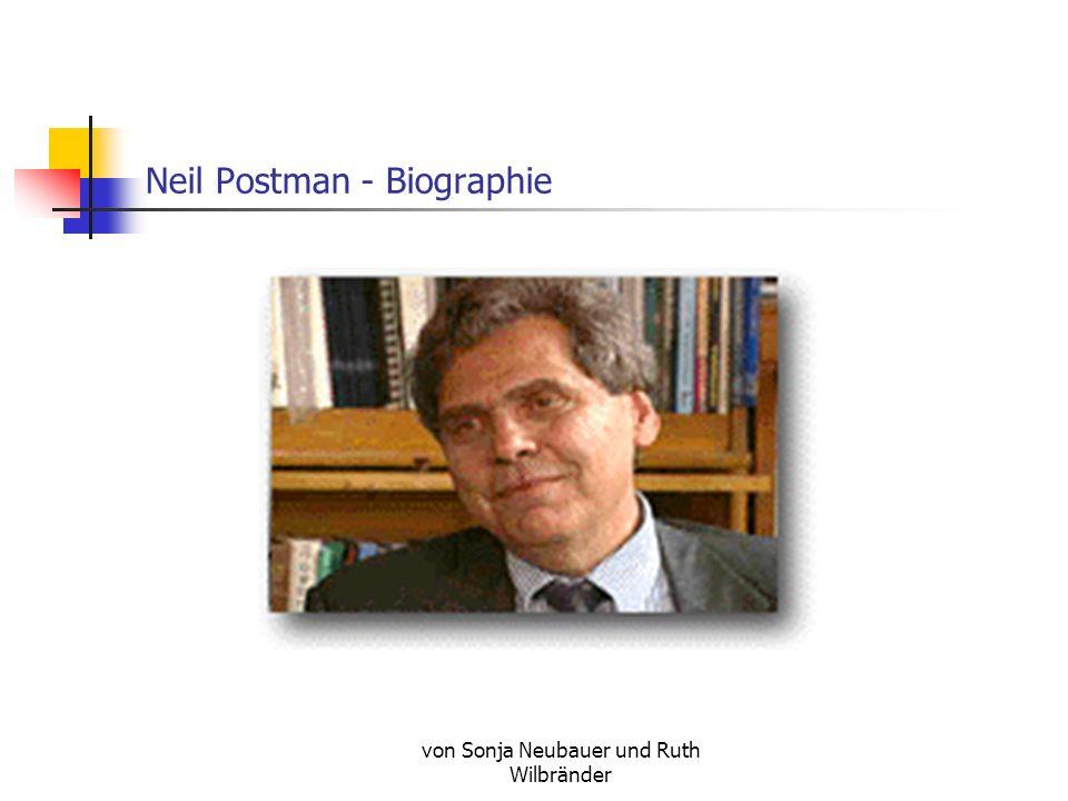 Neil Postman - Biographie von Sonja Neubauer und Ruth Wilbränder