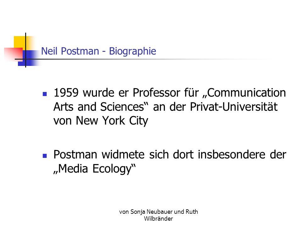 von Sonja Neubauer und Ruth Wilbränder Neil Postman - Biographie 1959 wurde er Professor für Communication Arts and Sciences an der Privat-Universität von New York City Postman widmete sich dort insbesondere der Media Ecology