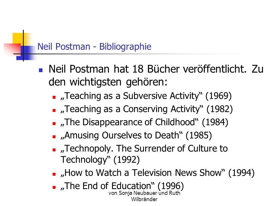 von Sonja Neubauer und Ruth Wilbränder Neil Postman - Bibliographie Neil Postman hat 18 Bücher veröffentlicht.