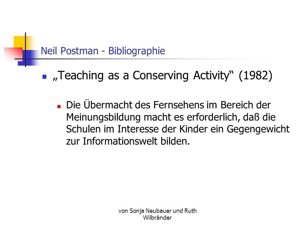 von Sonja Neubauer und Ruth Wilbränder Neil Postman - Bibliographie Neil Postman hat 18 Bücher veröffentlicht. Zu den wichtigsten gehören: Teaching as