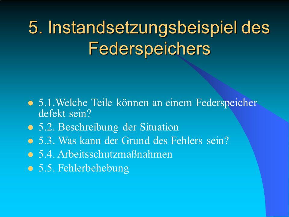 5. Instandsetzungsbeispiel des Federspeichers 5.1.Welche Teile können an einem Federspeicher defekt sein? 5.2. Beschreibung der Situation 5.3. Was kan