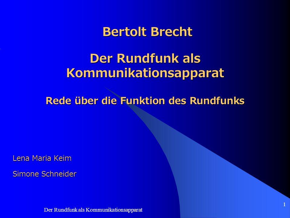 Der Rundfunk als Kommunikationsapparat 1 Der Rundfunk als Kommunikationsapparat Rede über die Funktion des Rundfunks Lena Maria Keim Simone Schneider