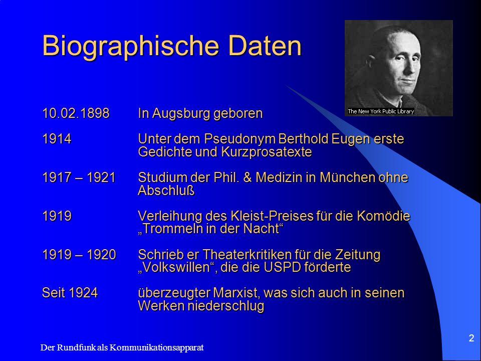 Der Rundfunk als Kommunikationsapparat 2 Biographische Daten 10.02.1898In Augsburg geboren 1914Unter dem Pseudonym Berthold Eugen erste Gedichte und K