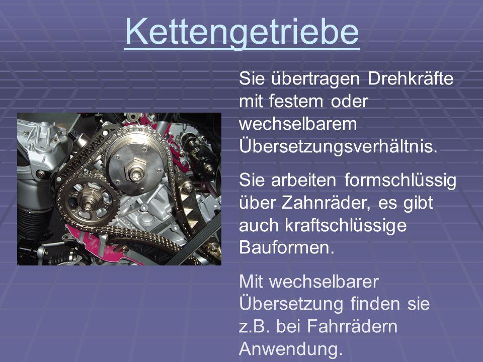 Kettengetriebe Sie übertragen Drehkräfte mit festem oder wechselbarem Übersetzungsverhältnis. Sie arbeiten formschlüssig über Zahnräder, es gibt auch