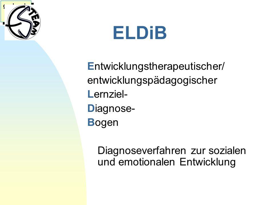 ELDiB Entwicklungstherapeutischer/ entwicklungspädagogischer Lernziel- Diagnose- Bogen Diagnoseverfahren zur sozialen und emotionalen Entwicklung gerh