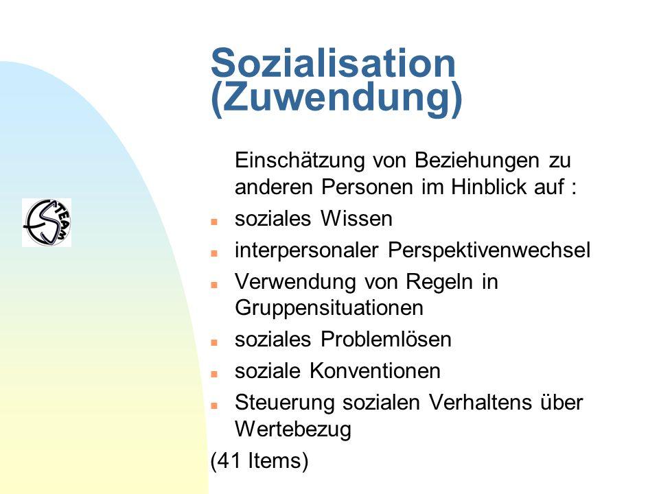 Sozialisation (Zuwendung) Einschätzung von Beziehungen zu anderen Personen im Hinblick auf : n soziales Wissen n interpersonaler Perspektivenwechsel n